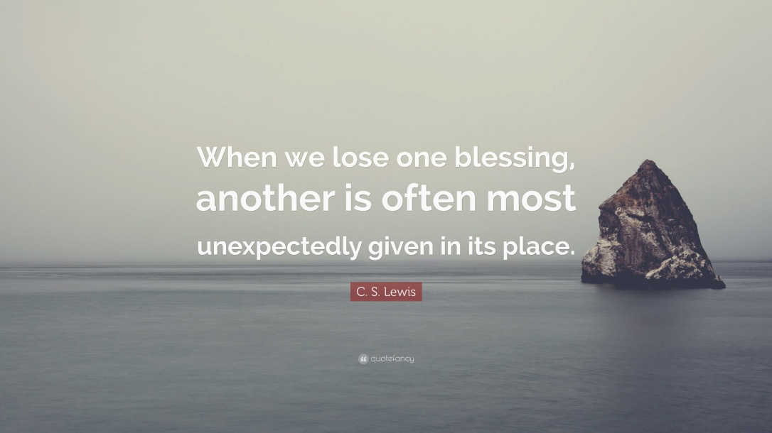 1990269-C-S-Lewis-Quote-When-we-lose-one-blessing-another-is-often-most