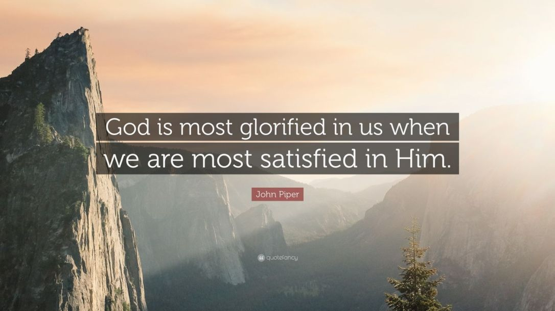 37653-John-Piper-Quote-God-is-most-glorified-in-us-when-we-are-most